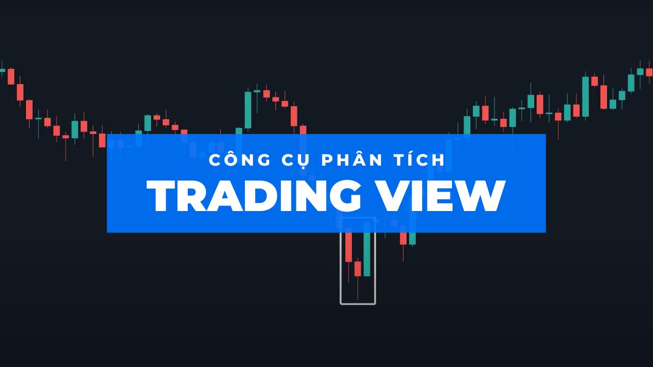 Hướng dẫn sử dụng Trading View cho Price Action Trader
